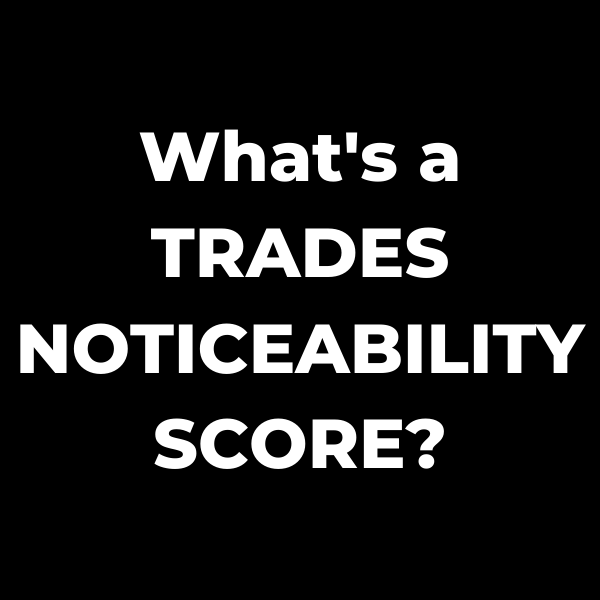 What is a TRADES NOTICEABLITY SCORE?